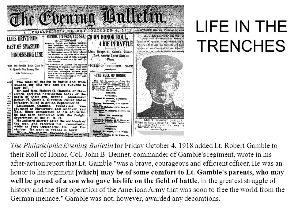 LIFE IN THE TRENCHES The Philadelphia Evening Bulletin for Friday October 4, 1918 added Lt. Robert Gamble to their Roll of Honor. Col. John B. Bennet,