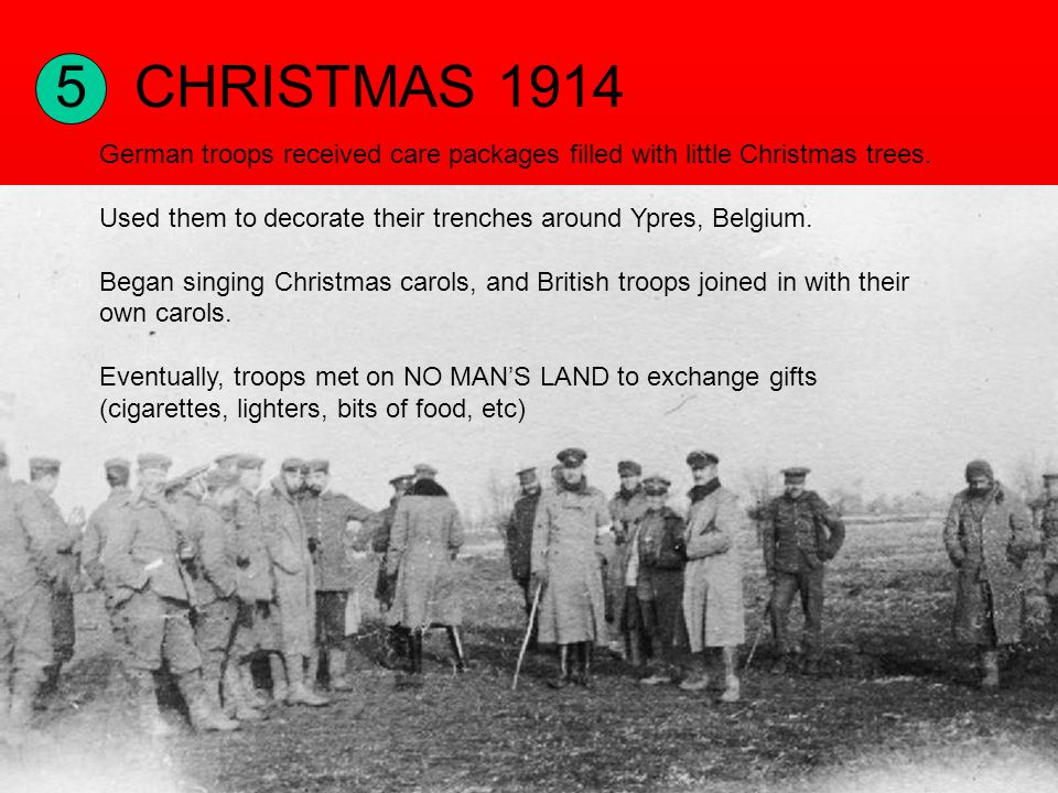 5CHRISTMAS 1914 German troops received care packages filled with little Christmas trees.