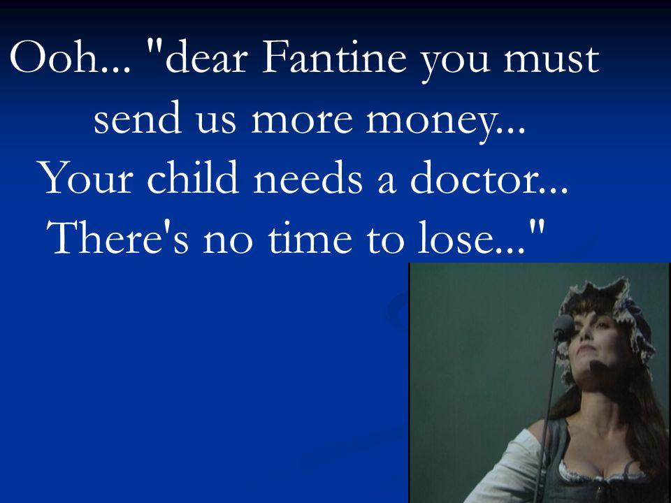 Ooh... dear Fantine you must send us more money...