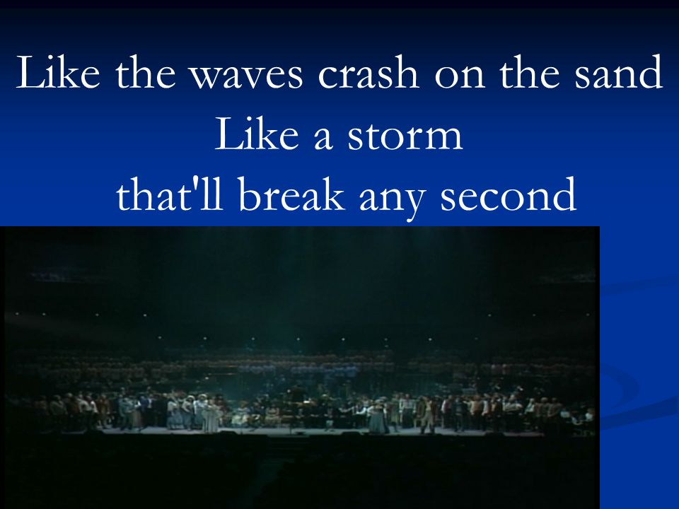 Like the waves crash on the sand Like a storm that ll break any second