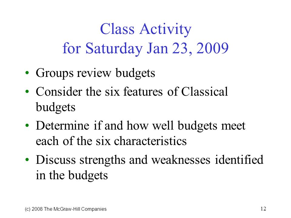 (c) 2008 The McGraw Hill Companies 11 Features of Classical Budgets Unity Regularity Clarity Balance Publicity Operational Adequacy p. 237 O & P