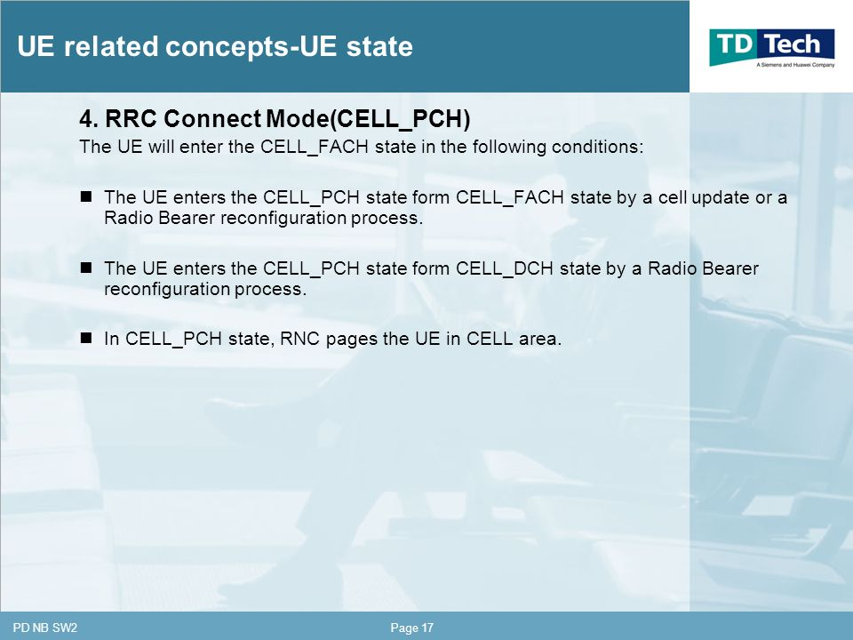 CONFIDENTIAL PD NB SW2Page 17 4. RRC Connect Mode(CELL_PCH) The UE will enter the CELL_FACH state in the following conditions: The UE enters the CELL_
