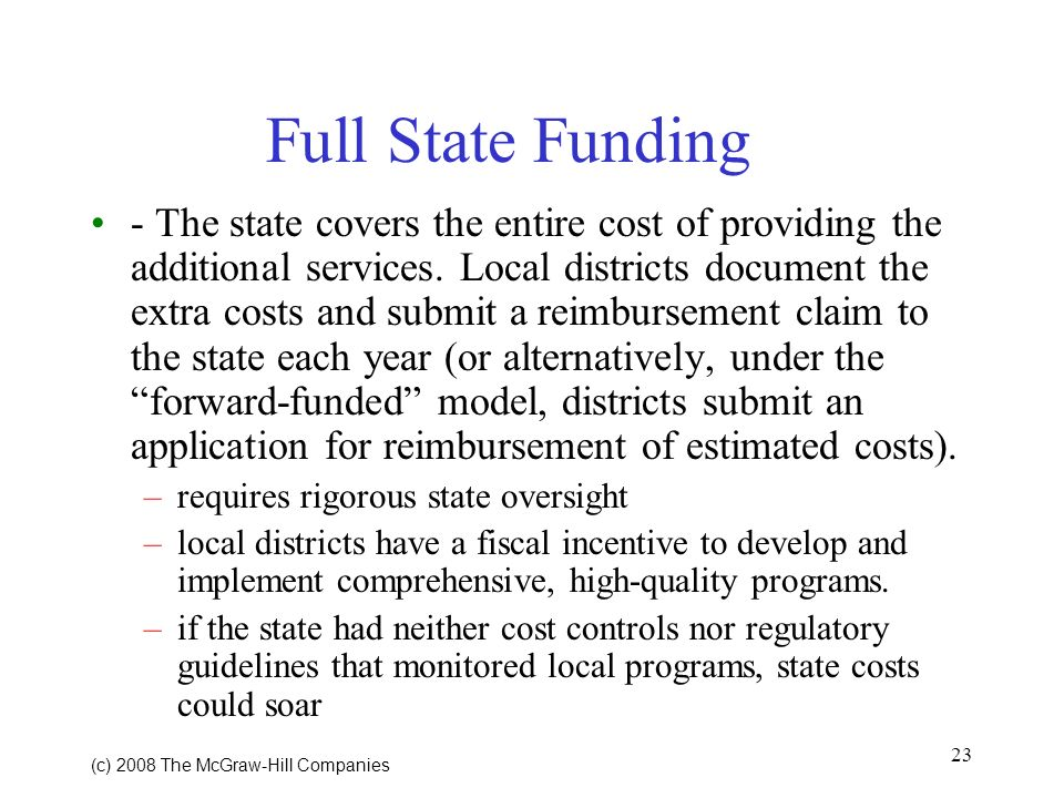 23 (c) 2008 The McGraw Hill Companies Full State Funding - The state covers the entire cost of providing the additional services.