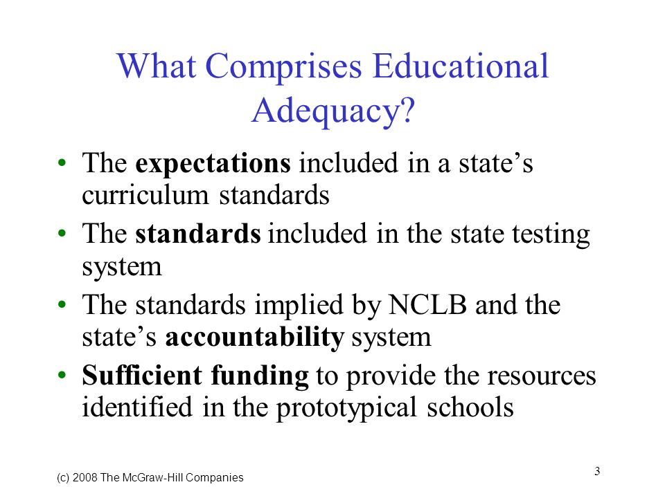 3 (c) 2008 The McGraw Hill Companies What Comprises Educational Adequacy.