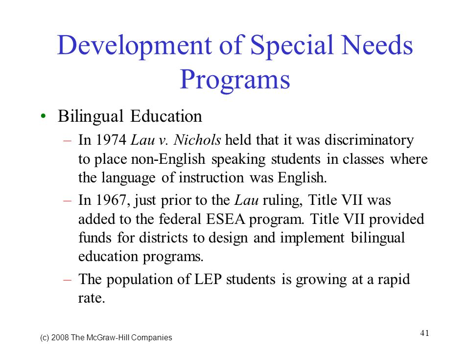 41 (c) 2008 The McGraw Hill Companies Development of Special Needs Programs Bilingual Education –In 1974 Lau v.