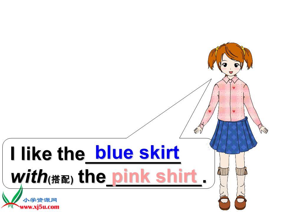 shirtskirt with ( ) shirt skirt I like the white shirt with ( ) the blue skirt.