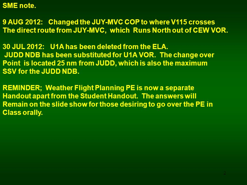 2 SME note. 9 AUG 2012: Changed the JUY-MVC COP to where V115 crosses The direct route from JUY-MVC, which Runs North out of CEW VOR. 30 JUL 2012: U1A