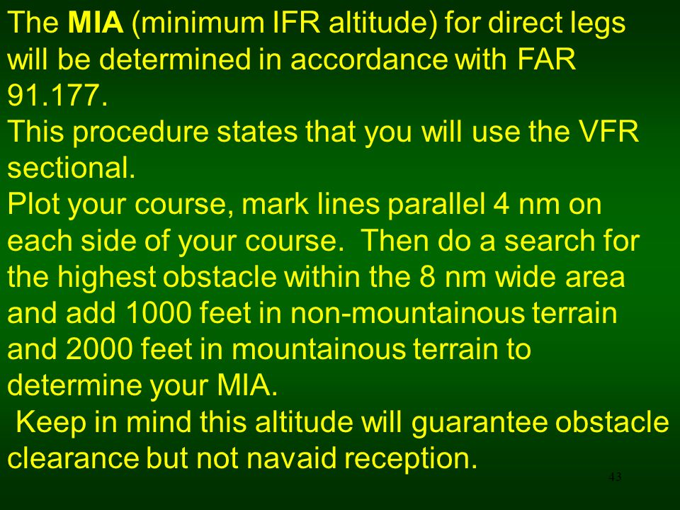 43 The MIA (minimum IFR altitude) for direct legs will be determined in accordance with FAR 91.177. This procedure states that you will use the VFR se