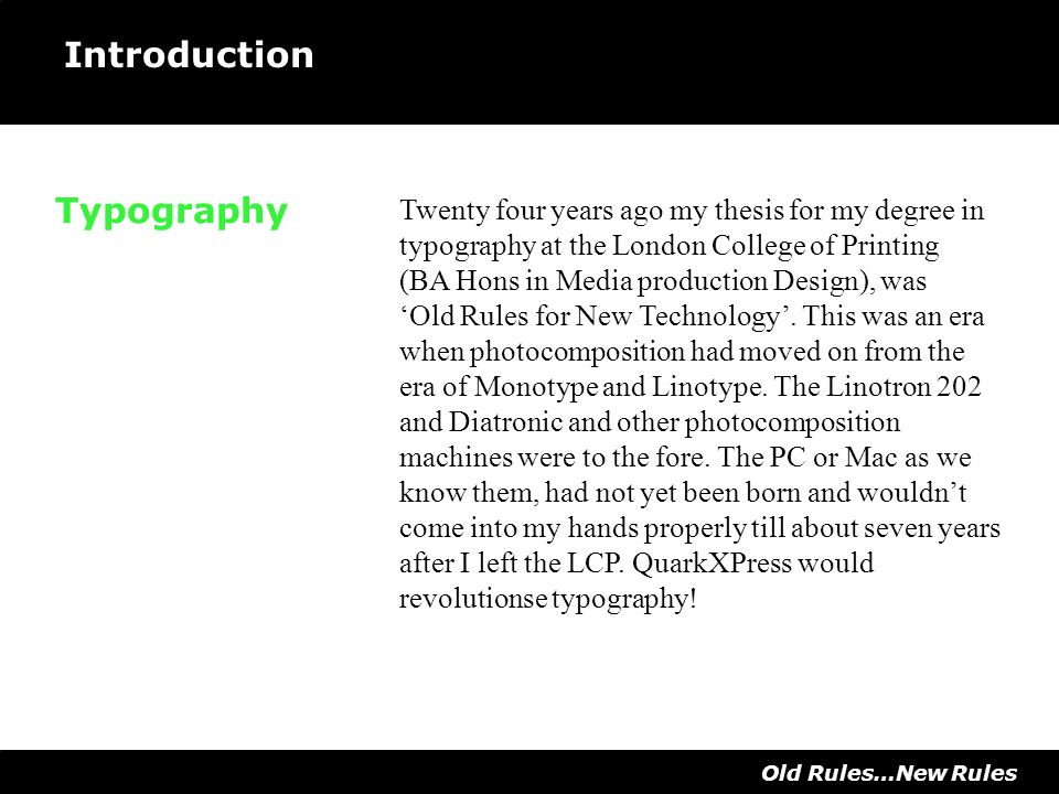 Typography Twenty four years ago my thesis for my degree in typography at the London College of Printing (BA Hons in Media production Design), was Old Rules for New Technology.
