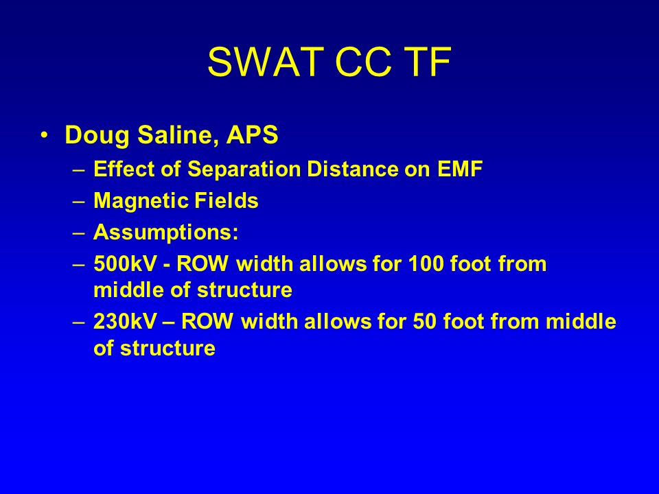 Doug Saline, APS –Effect of Separation Distance on EMF –Magnetic Fields –Assumptions: –500kV - ROW width allows for 100 foot from middle of structure –230kV – ROW width allows for 50 foot from middle of structure