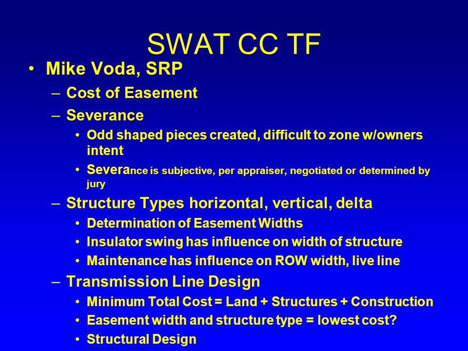 SWAT CC TF Tom Wray, Southwestern Power Group –Review of State Transmission Corridor Guidelines –Researched siting laws, regulations and guidelines governing construction of transmission facilities –Researched to identify any guidelines for separation distance for parallel lines in a corridor –AZ, CA, CO, ID, MT, NV, NM, OR and UT –There are no guidelines specifying distance between transmission facilities