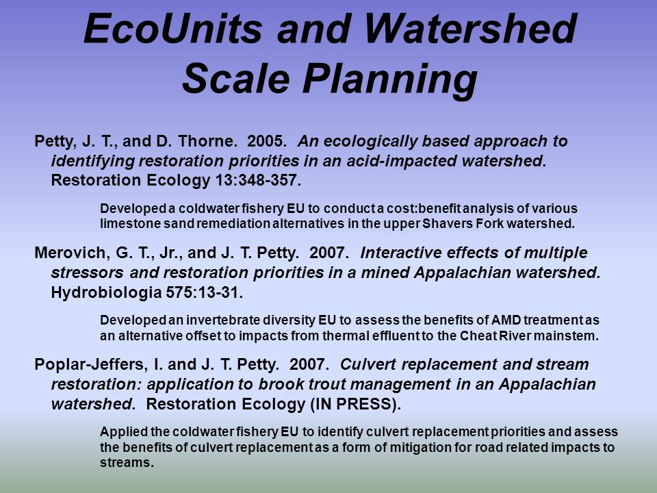EcoUnits and Watershed Scale Planning Petty, J. T., and D. Thorne. 2005. An ecologically based approach to identifying restoration priorities in an ac