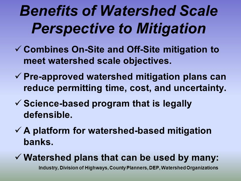 Benefits of Watershed Scale Perspective to Mitigation Combines On-Site and Off-Site mitigation to meet watershed scale objectives.