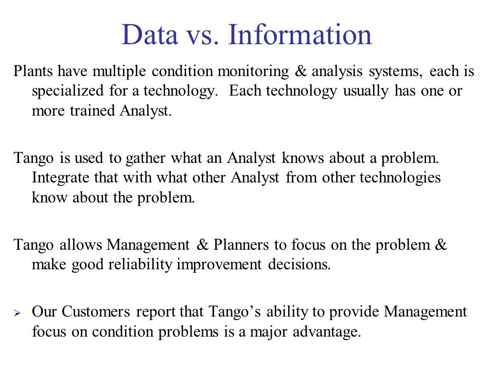 Data vs. Information Plants have multiple condition monitoring & analysis systems, each is specialized for a technology. Each technology usually has o