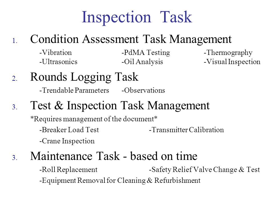 Inspection Task 1. Condition Assessment Task Management -Vibration -PdMA Testing-Thermography -Ultrasonics-Oil Analysis-Visual Inspection 2. Rounds Lo