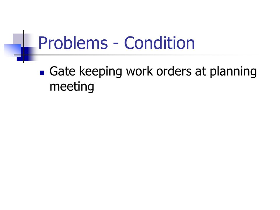 Problems - Condition Gate keeping work orders at planning meeting