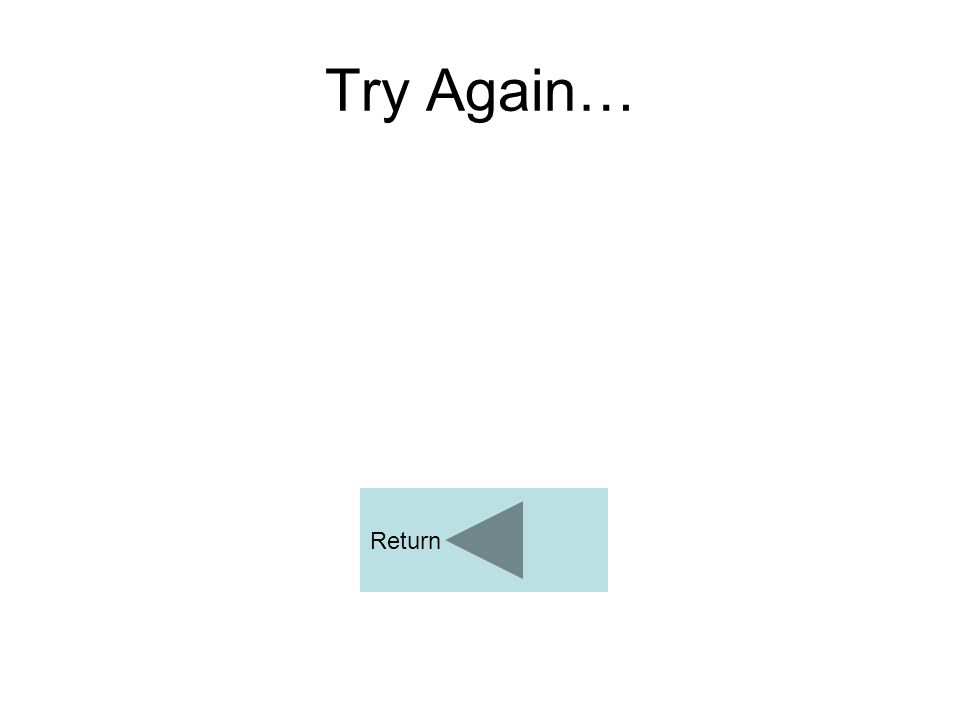 Try Again… Return