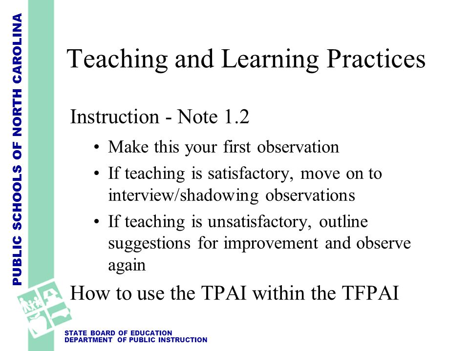 PUBLIC SCHOOLS OF NORTH CAROLINA STATE BOARD OF EDUCATION DEPARTMENT OF PUBLIC INSTRUCTION Teaching and Learning Practices Instruction - Note 1.2 Make