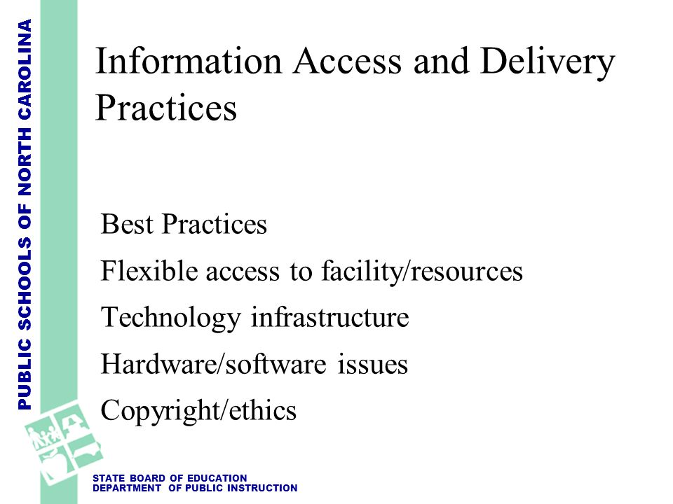 PUBLIC SCHOOLS OF NORTH CAROLINA STATE BOARD OF EDUCATION DEPARTMENT OF PUBLIC INSTRUCTION Information Access and Delivery Practices Best Practices Fl