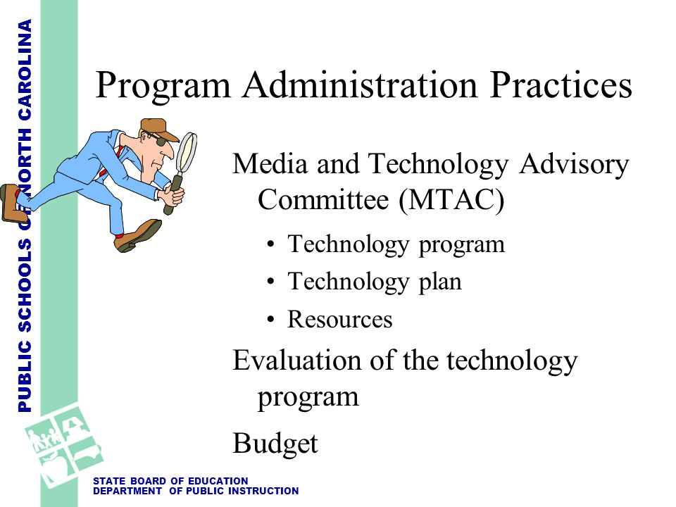 PUBLIC SCHOOLS OF NORTH CAROLINA STATE BOARD OF EDUCATION DEPARTMENT OF PUBLIC INSTRUCTION Program Administration Practices Media and Technology Advis