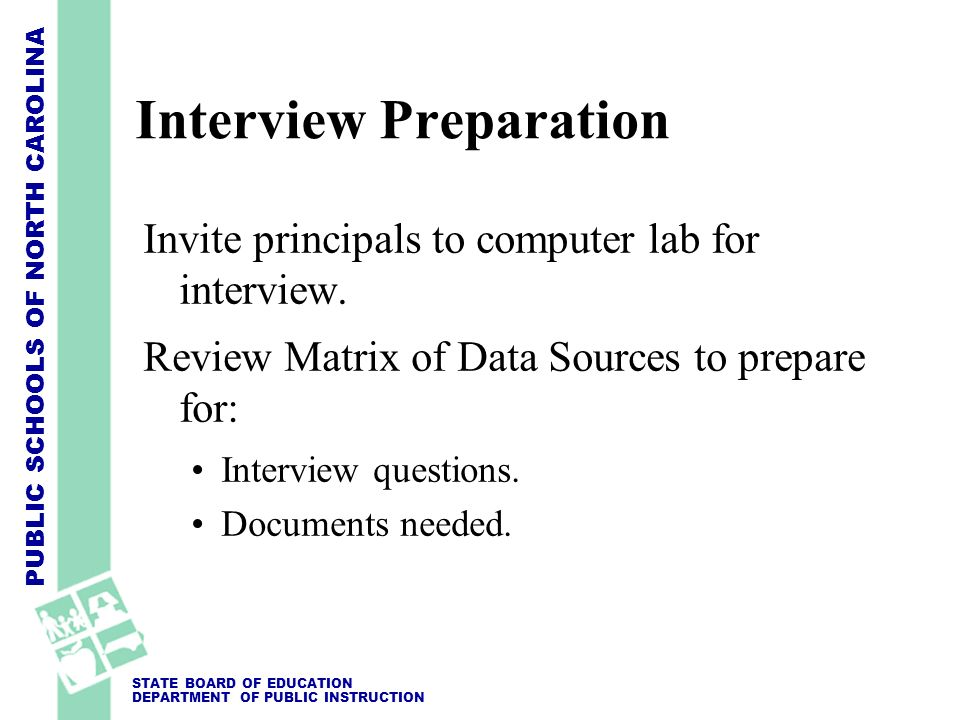 PUBLIC SCHOOLS OF NORTH CAROLINA STATE BOARD OF EDUCATION DEPARTMENT OF PUBLIC INSTRUCTION Interview Preparation Invite principals to computer lab for