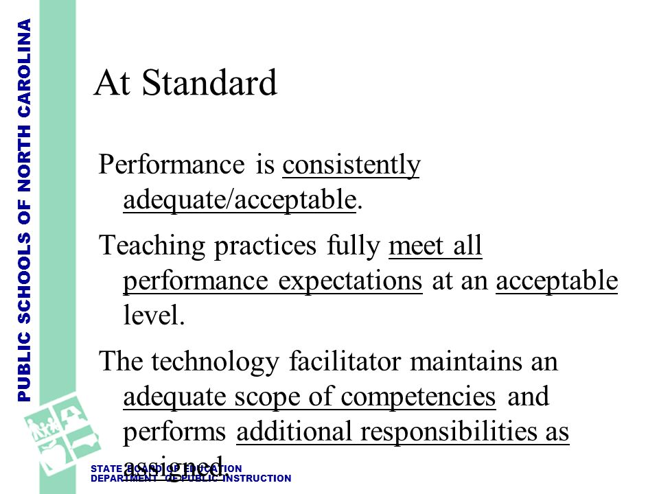 PUBLIC SCHOOLS OF NORTH CAROLINA STATE BOARD OF EDUCATION DEPARTMENT OF PUBLIC INSTRUCTION Below Standard Performance within this function is sometimes inadequate/unacceptable and needs improvement.