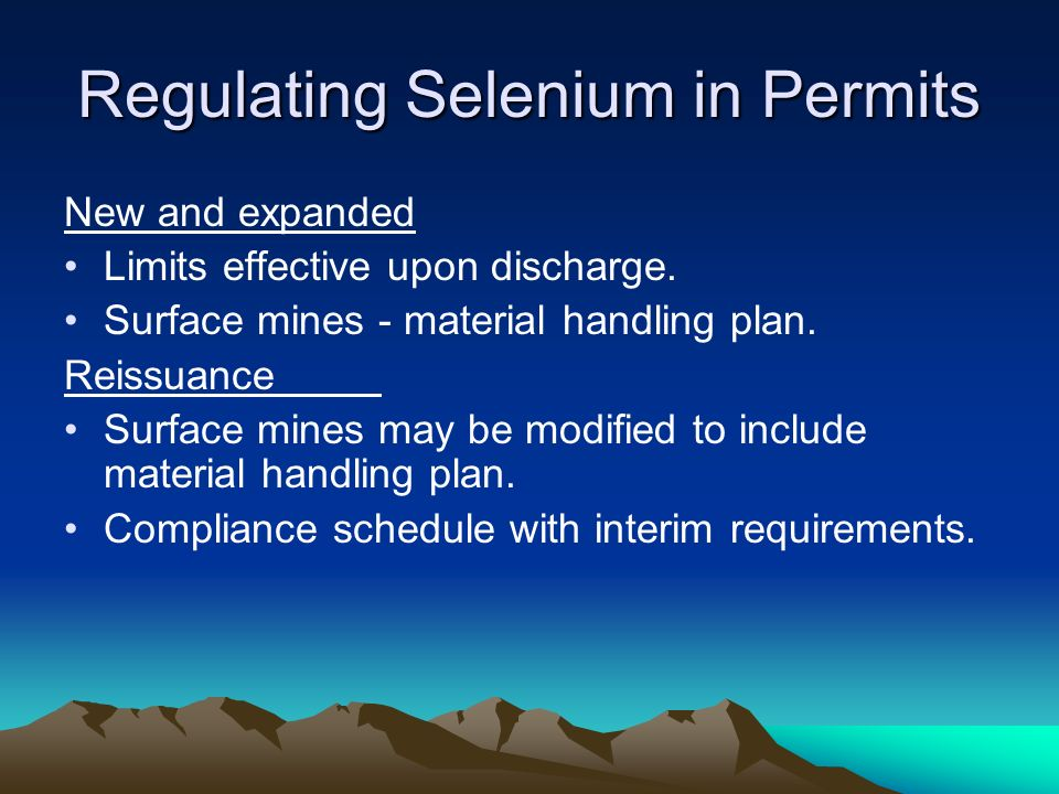 Regulating Selenium in Permits New and expanded Limits effective upon discharge.