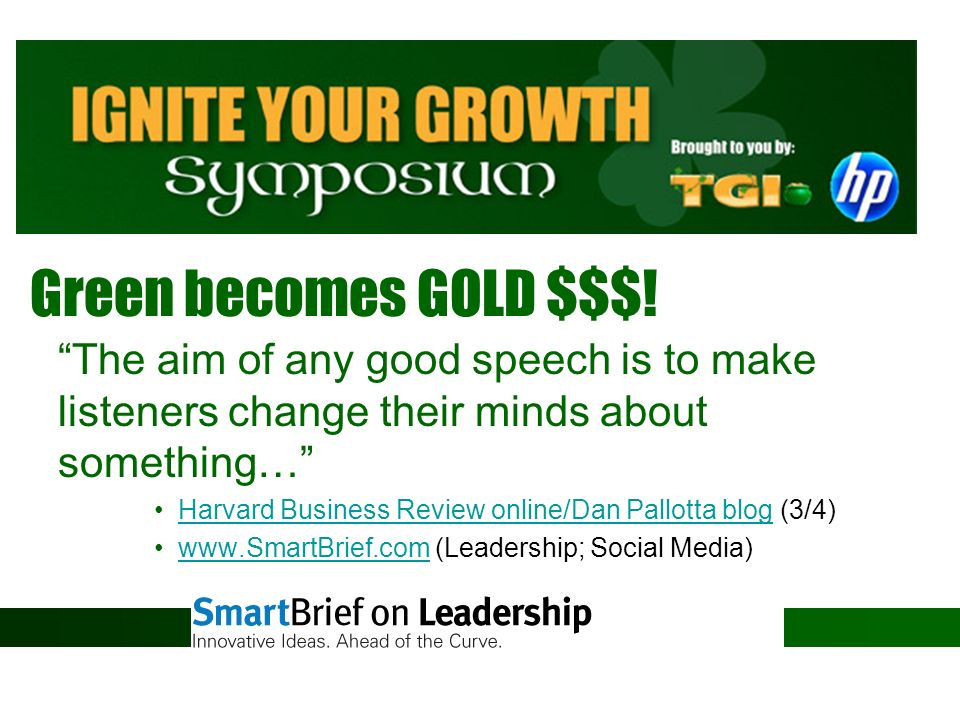 Green becomes GOLD $$$! The aim of any good speech is to make listeners change their minds about something… Harvard Business Review online/Dan Pallott
