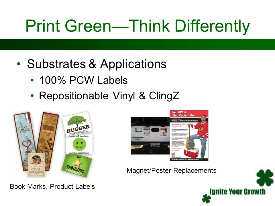 Print GreenThink Differently Substrates & Applications 100% PCW Labels Repositionable Vinyl & ClingZ Book Marks, Product Labels Magnet/Poster Replacem