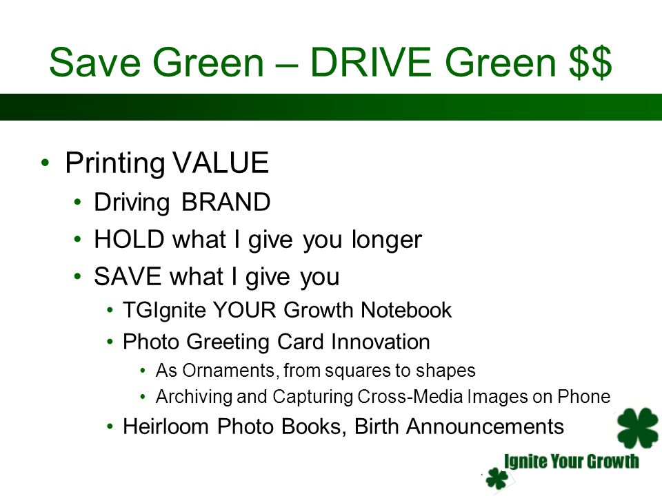 Save Green – DRIVE Green $$ Printing VALUE Driving BRAND HOLD what I give you longer SAVE what I give you TGIgnite YOUR Growth Notebook Photo Greeting