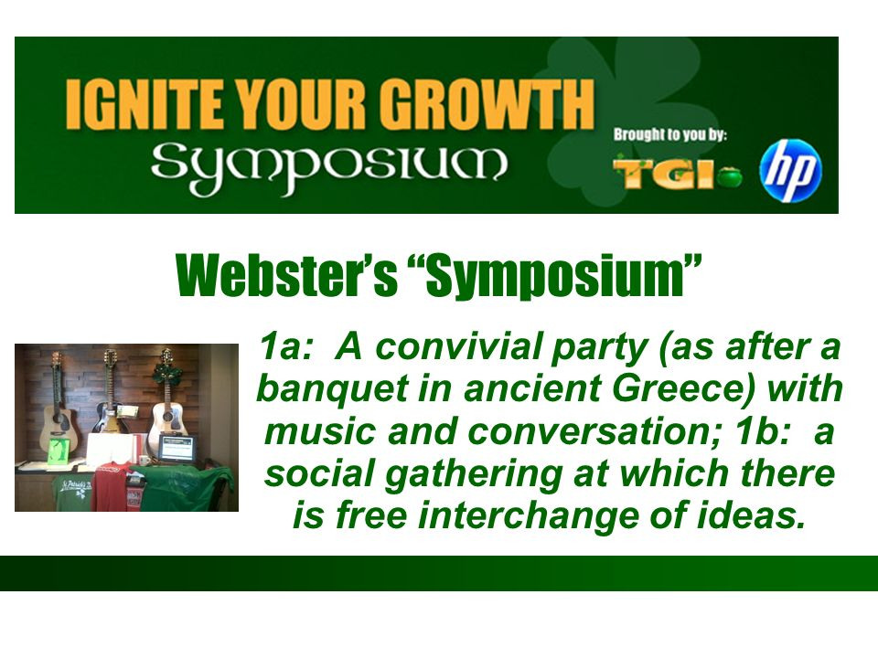 Websters Symposium 1a: A convivial party (as after a banquet in ancient Greece) with music and conversation; 1b: a social gathering at which there is