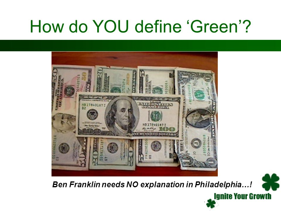 How do YOU define Green? Ben Franklin needs NO explanation in Philadelphia…!