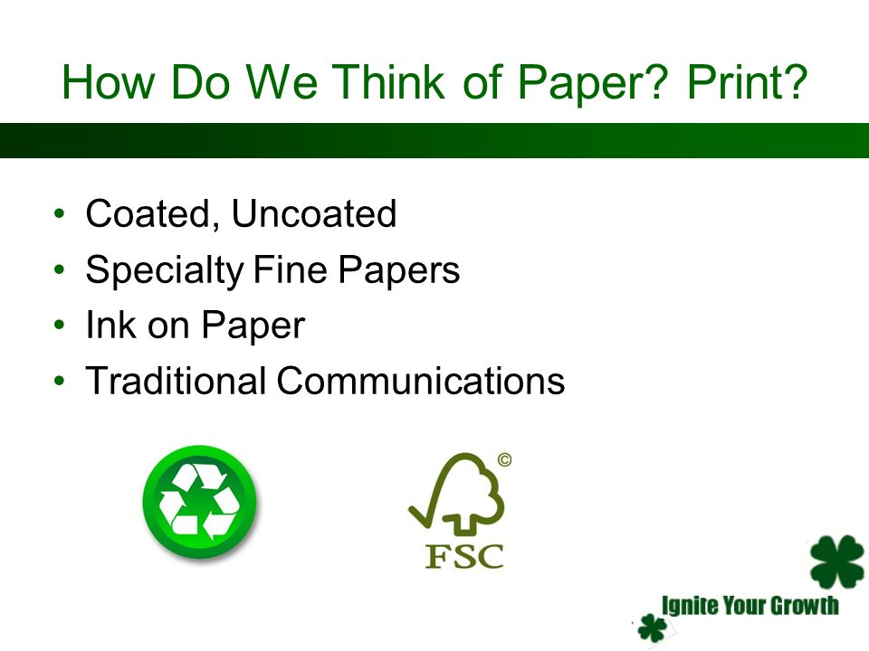 How Do We Think of Paper? Print? Coated, Uncoated Specialty Fine Papers Ink on Paper Traditional Communications