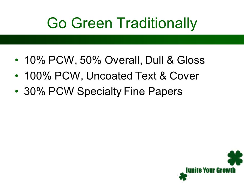Go Green Traditionally 10% PCW, 50% Overall, Dull & Gloss 100% PCW, Uncoated Text & Cover 30% PCW Specialty Fine Papers