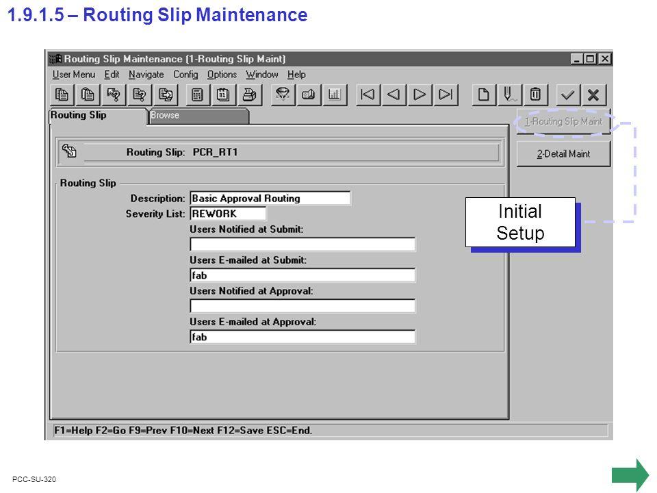 PCC-SU-320 1.9.1.5 – Routing Slip Maintenance Initial Setup Initial Setup