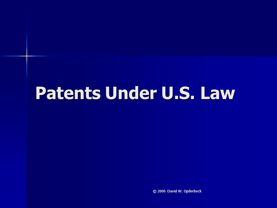 Patents Under U.S. Law © 2006 David W. Opderbeck