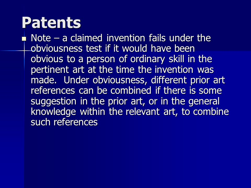 Patents Note – a claimed invention fails under the obviousness test if it would have been obvious to a person of ordinary skill in the pertinent art at the time the invention was made.