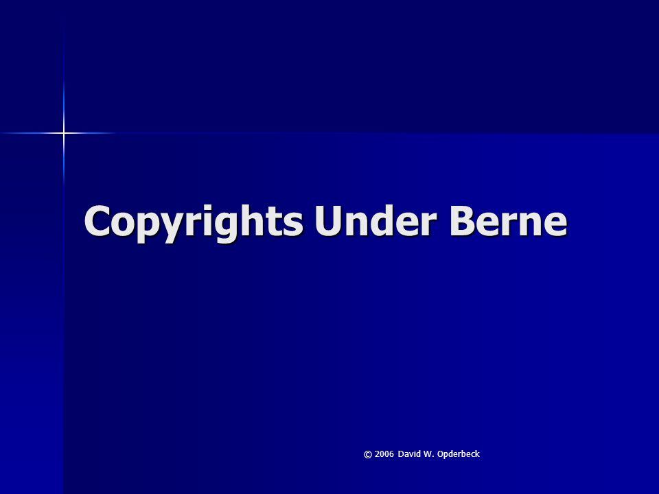 Copyrights Under Berne – Who is an Author No fixed definition of an author – left to national law No fixed definition of an author – left to national law U.S.