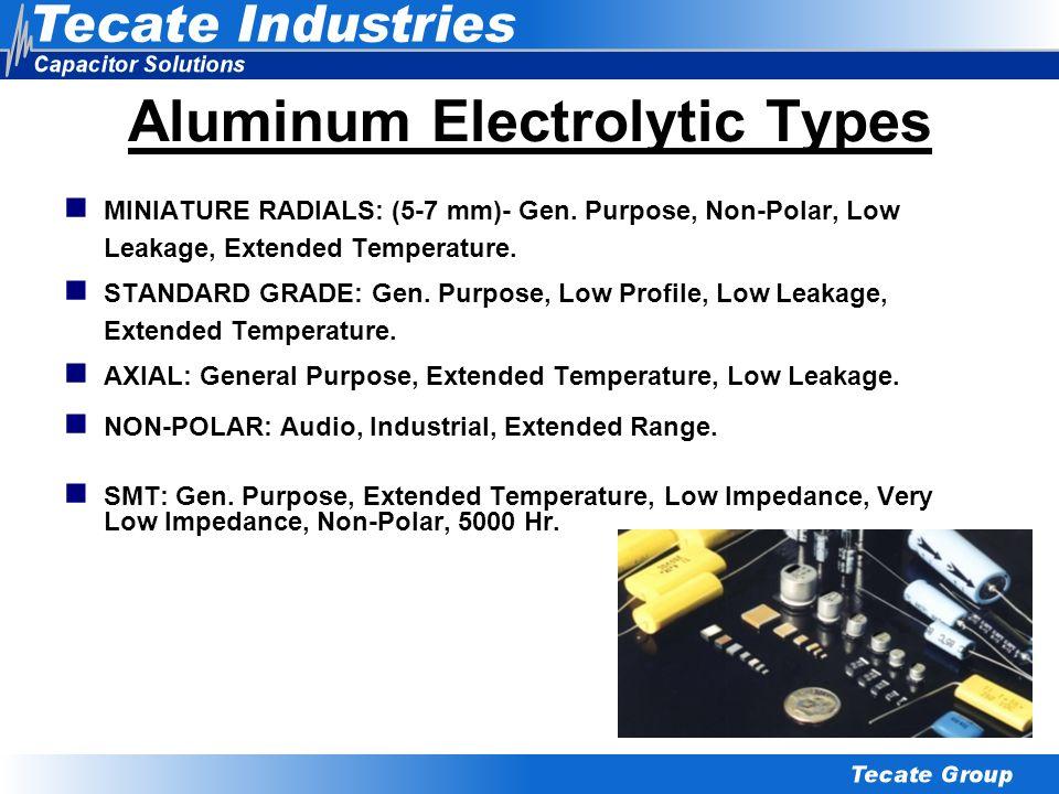Aluminum Electrolytic Types MINIATURE RADIALS: (5-7 mm)- Gen. Purpose, Non-Polar, Low Leakage, Extended Temperature. STANDARD GRADE: Gen. Purpose, Low