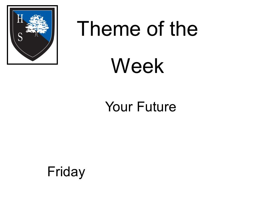 Theme of the Week Friday Your Future