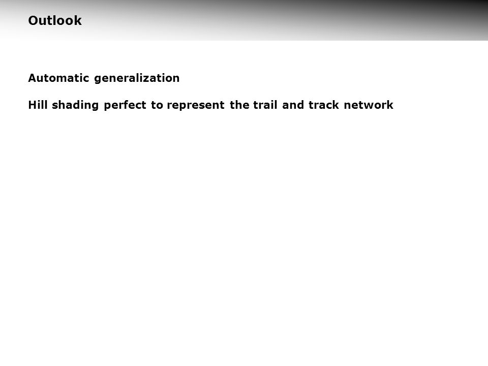 Outlook Automatic generalization Hill shading perfect to represent the trail and track network