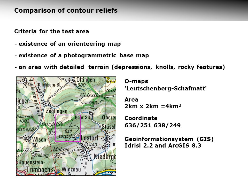 Comparison of contour reliefs - existence of an orienteering map - existence of a photogrammetric base map - an area with detailed terrain (depression