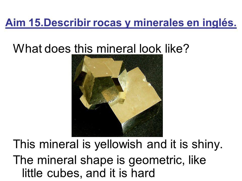 Aim 15.Describir rocas y minerales en inglés.KEY WORDS: Colour.