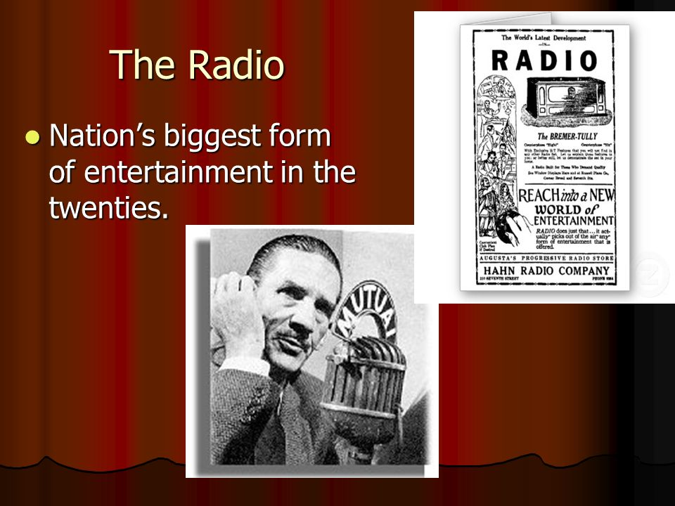 The Radio Nations biggest form of entertainment in the twenties.