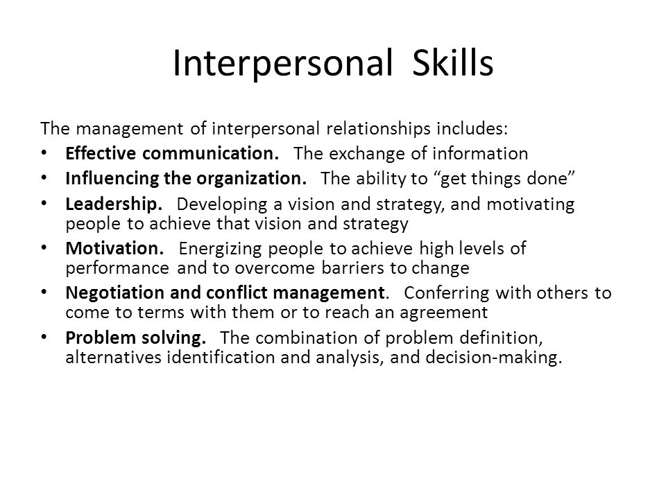 Interpersonal Skills The management of interpersonal relationships includes: Effective communication. The exchange of information Influencing the orga