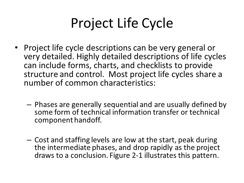 Project Life Cycle Project life cycle descriptions can be very general or very detailed. Highly detailed descriptions of life cycles can include forms