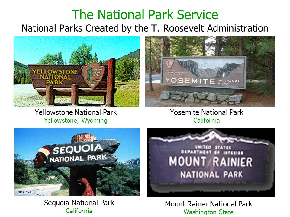 The National Park Service National Parks Created by the T. Roosevelt Administration Yellowstone National Park Yellowstone, Wyoming Sequoia National Pa