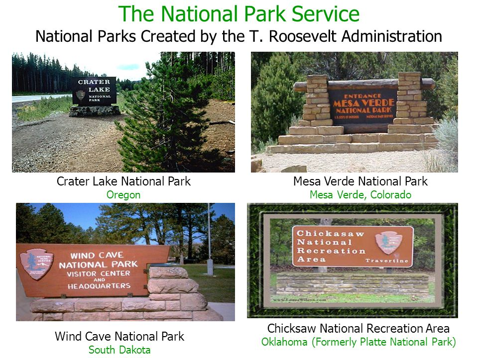 The National Park Service National Parks Created by the T. Roosevelt Administration Chicksaw National Recreation Area Oklahoma (Formerly Platte Nation