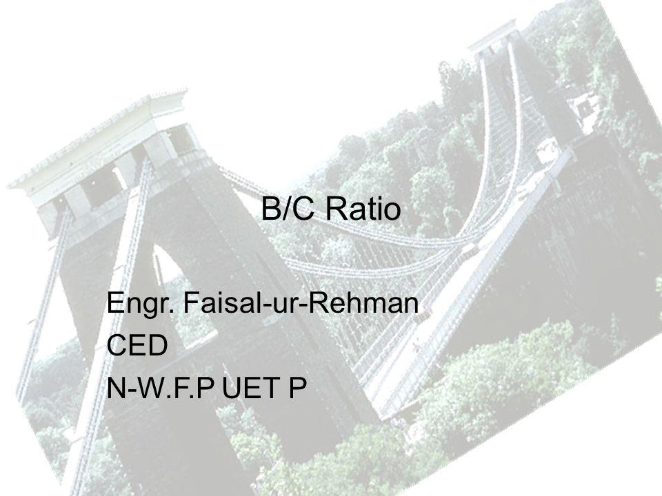 B/C Ratio Engr. Faisal-ur-Rehman CED N-W.F.P UET P