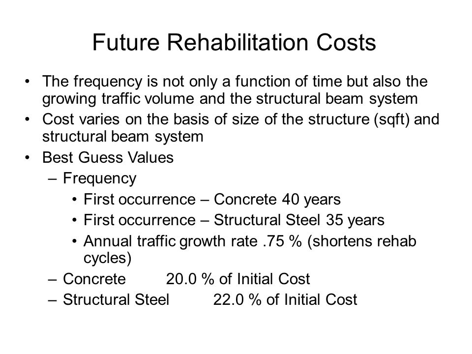 Future Rehabilitation Costs The frequency is not only a function of time but also the growing traffic volume and the structural beam system Cost varie